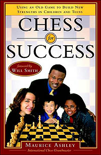 Maurice Ashley - Chess for Success: Using an Old Game to Build New Strengths in Children and Teens